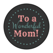 """To a Wonderful Mom!"" Circle Labels"
