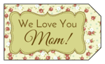"""We Love You Mom!"" Floral Gift Tags"