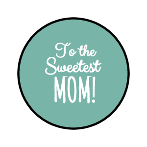 "OL5375 - 2"" Circle - ""To the sweetest Mom!"" Candy Labels"