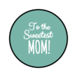 """To the sweetest Mom!"" Candy Labels"