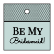 """Be My Bridesmaid!"" Cardstock Gift Tags"