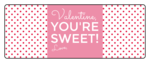 """Valentine, You're Sweet!"" Valentine's Day Gift Labels"