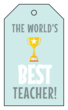 """The World's Best Teacher!"" Cardstock Gift Tags"