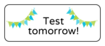 """Test tomorrow"" Classroom Labels"