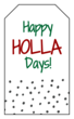"""Happy HOLLA Days!"" Gift Tag Labels"