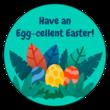 """Have an Egg-cellent Easter!"" Sticker"