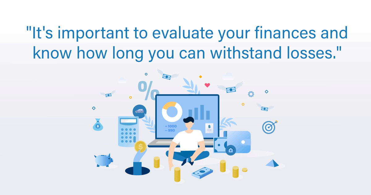 """It's important to evaluate your finances and know how long you can withstand losses."""