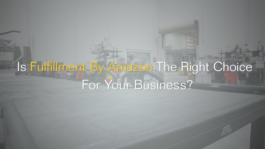 Is Fulfillment By Amazon the right decision for your company?