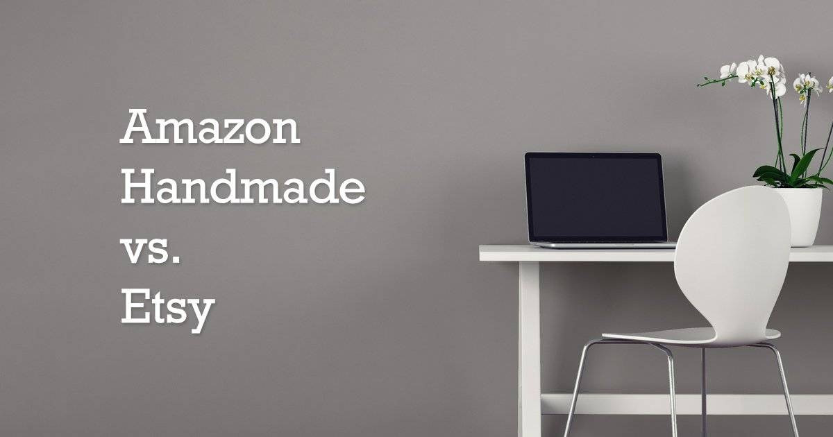 Amazon Handmade or Etsy?