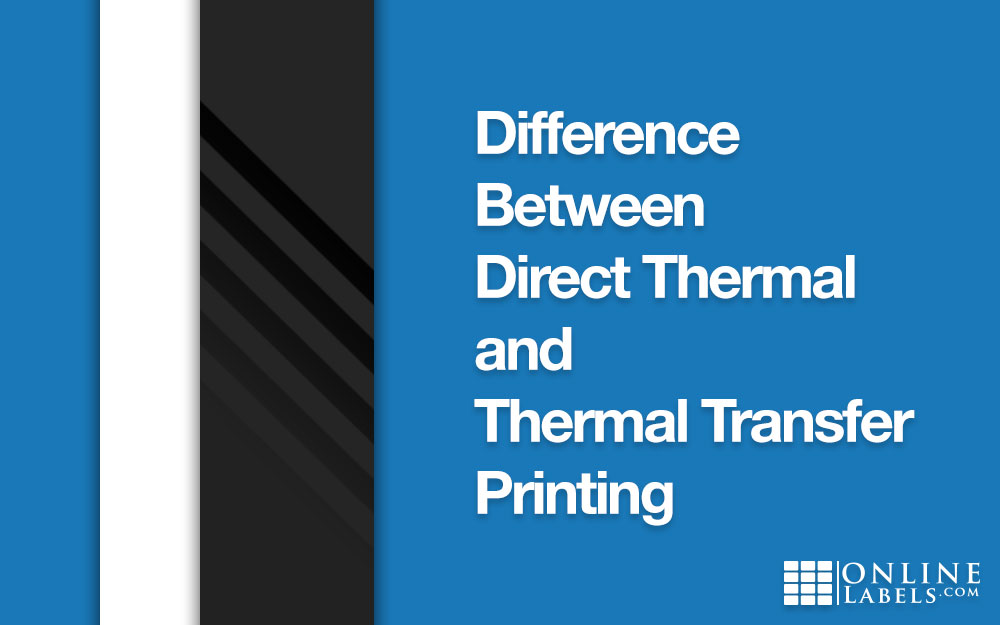 Difference Between Direct Thermal and Thermal Transfer