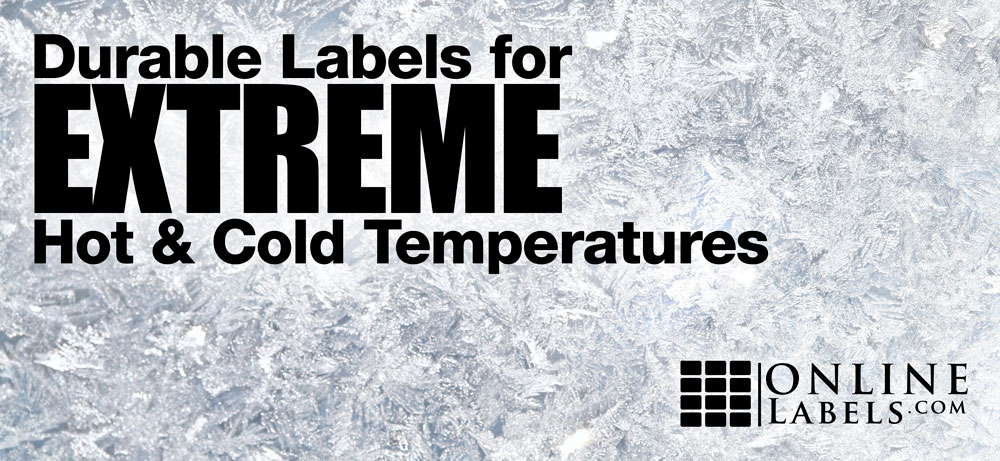 Shop labels designed for extremely hot and cold temperatures