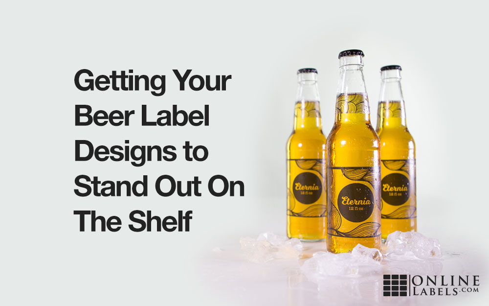 getting your beer label designs to stand out on the shelf