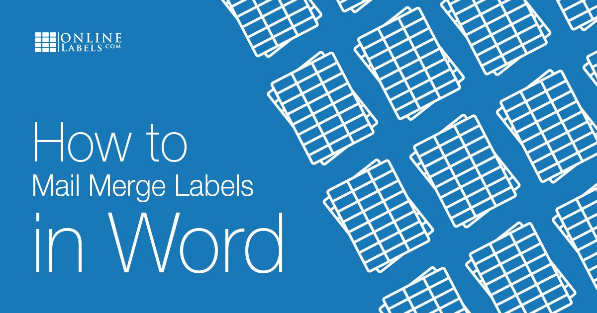How to Create Mail Merge Labels in Word 2003-2019 & Office 365 -  OnlineLabels.com
