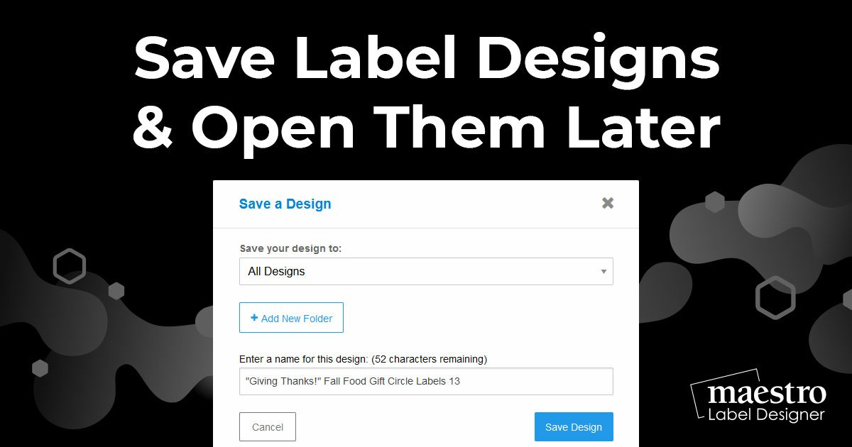 Saving designs and opening saved designs in Maestro Label Designer