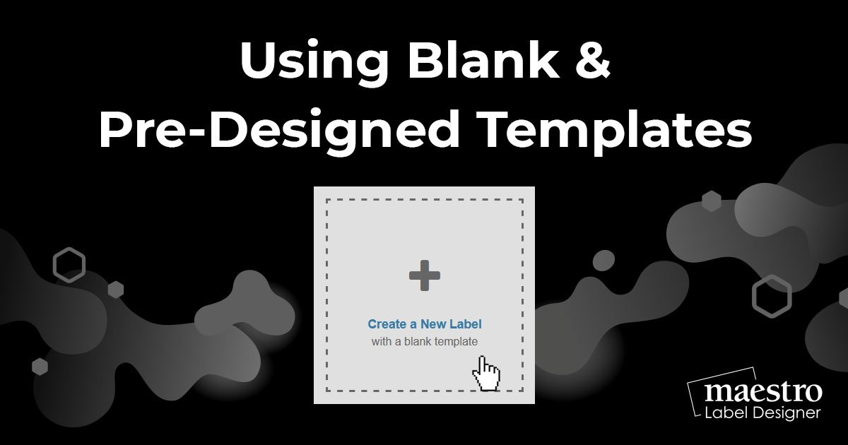 How to create a label using the blank and pre-designed templates in Maestro Label Designer
