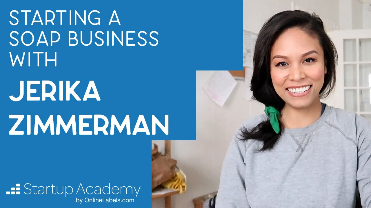How To Start A Soap Business [Startup Academy Featuring Jerika Zimmerman]