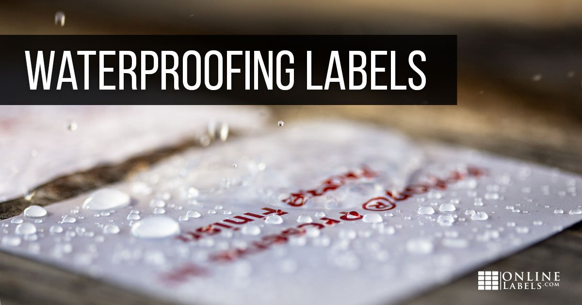 Different techniques/methods of waterproofing labels so they can resist water, moisture, and more