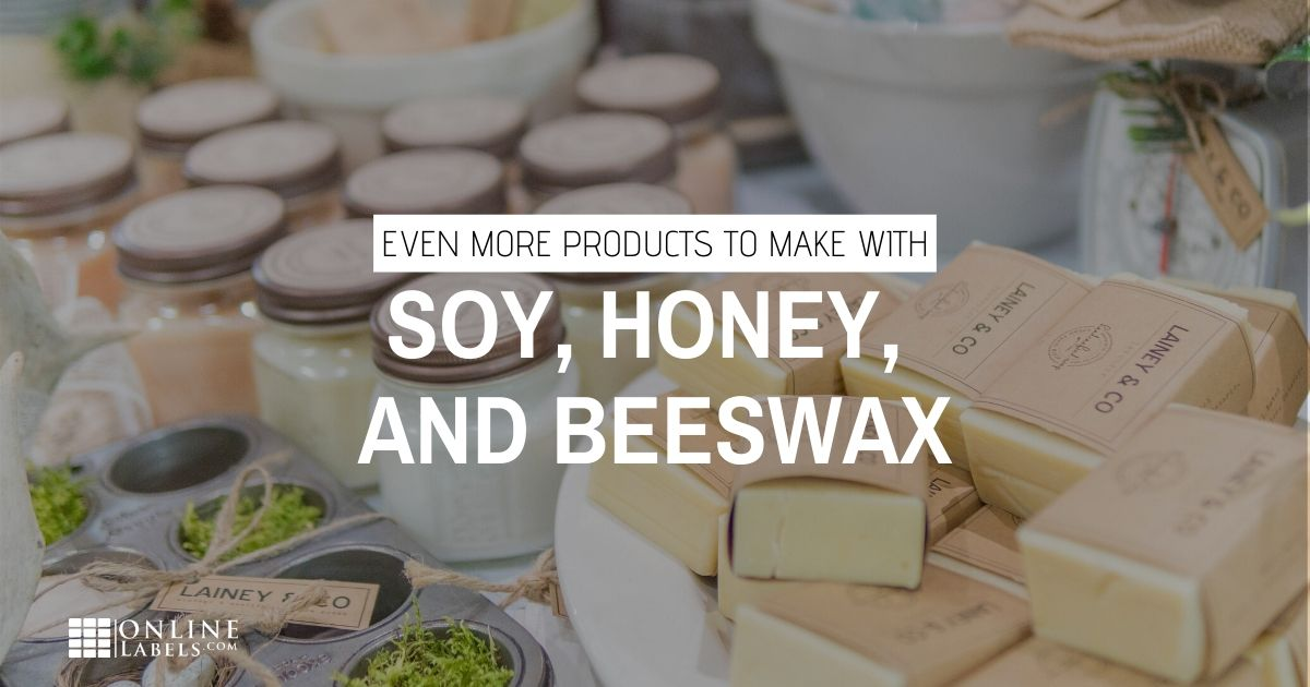 Products you can make with soy, honey, and beeswax.